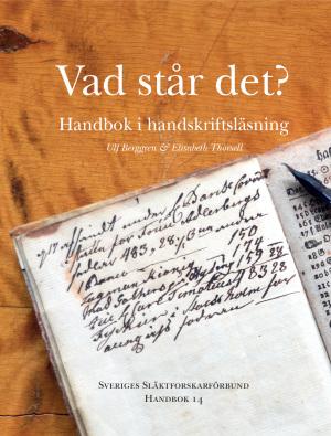 """""""Vad står det? Handbok i handskriftsläsning"""" av Ulf Berggren och Elisabeth Thorsell. Sveriges släktforskares förbund, handbok nr 14"""